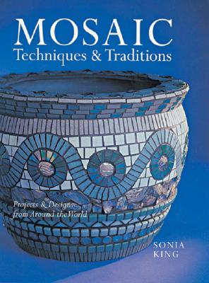 Mosaic Techniques & Traditions By King, Sonia