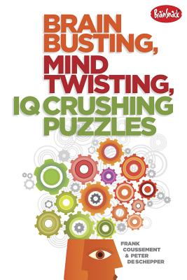 Brain Busting, Mind Twisting, IQ Crushing Puzzles By Coussement, Frank/ De Schepper, Peter